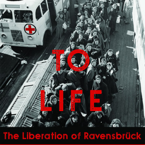 To Life; The liberation of Ravensbruck